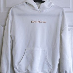 """""""HAVE A NICE DAY"""" HOODIE"""